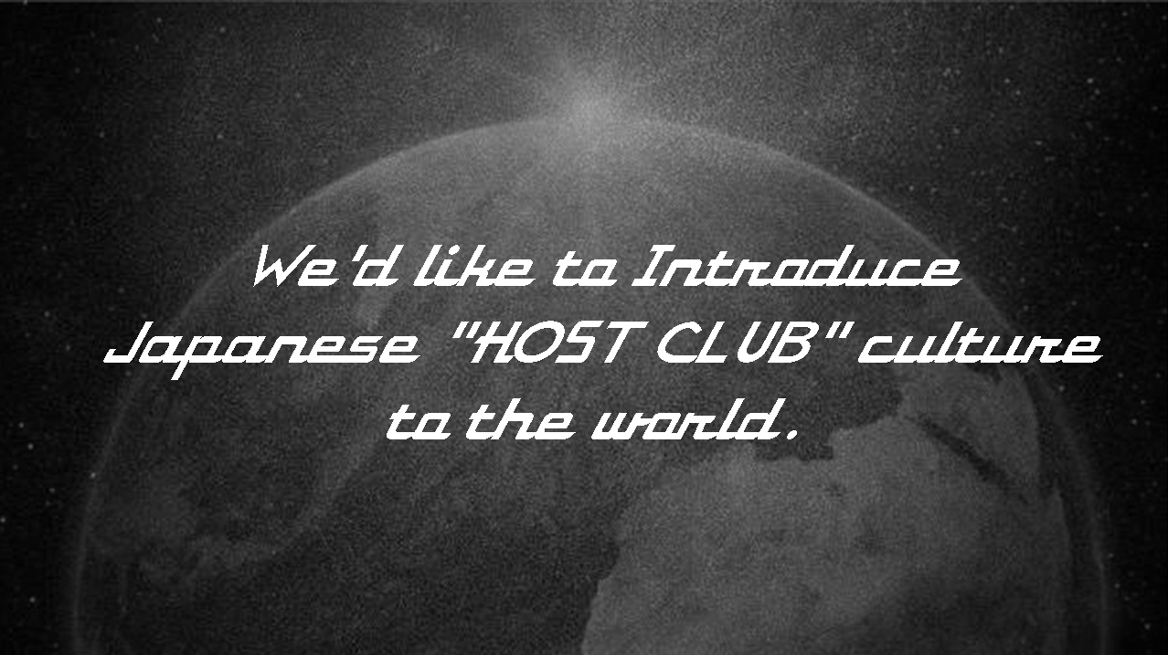 "We'd like to Introduce Japanese ""HOST CLUB"" culture to the world."